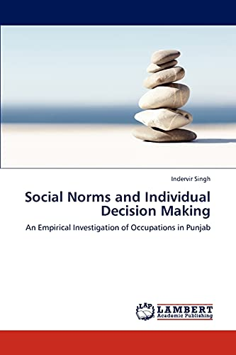 Social Norms and Individual Decision Making: An Empirical Investigation of Occupations in Punjab: ...