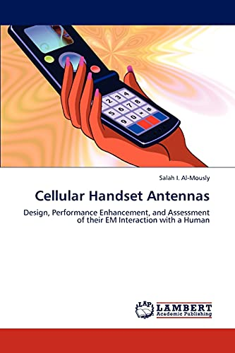 9783847304036: Cellular Handset Antennas: Design, Performance Enhancement, and Assessment of their EM Interaction with a Human