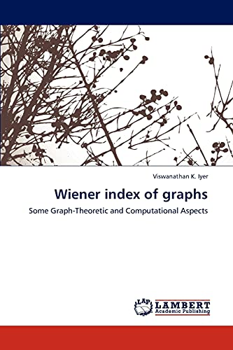 9783847304487: Wiener index of graphs: Some Graph-Theoretic and Computational Aspects