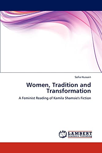 9783847305385: Women, Tradition and Transformation: A Feminist Reading of Kamila Shamsie's Fiction