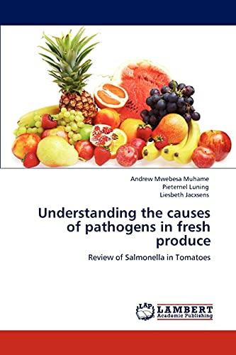 9783847307785: Understanding the causes of pathogens in fresh produce: Review of Salmonella in Tomatoes