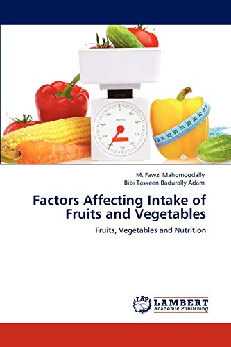 9783847308331: Factors Affecting Intake of Fruits and Vegetables: Fruits, Vegetables and Nutrition