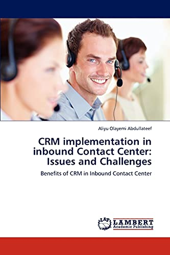 Crm Implementation in Inbound Contact Center: Issues and Challenges: Aliyu Olayemi Abdullateef