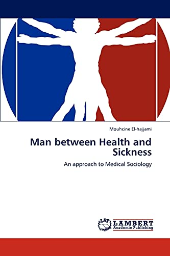 Man between Health and Sickness: An approach to Medical Sociology: Mouhcine El-hajjami