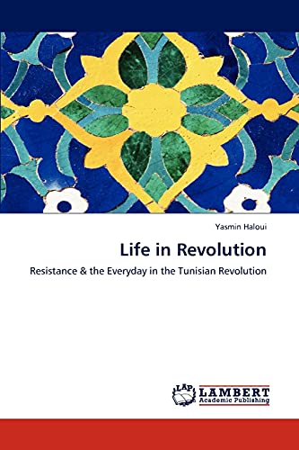 9783847309246: Life in Revolution: Resistance & the Everyday in the Tunisian Revolution