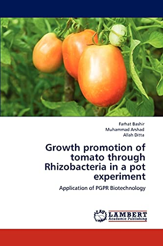 9783847310006: Growth promotion of tomato through Rhizobacteria in a pot experiment: Application of PGPR Biotechnology
