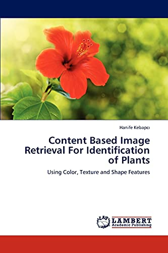 9783847310846: Content Based Image Retrieval For Identification of Plants: Using Color, Texture and Shape Features