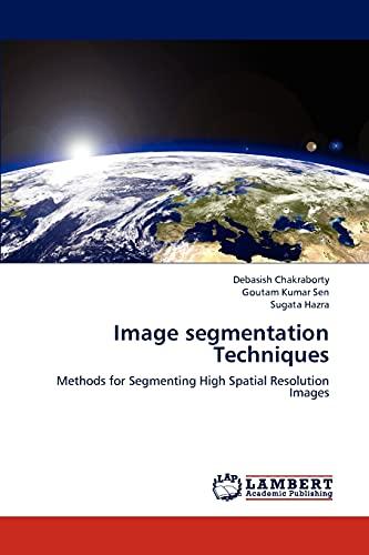 Image segmentation Techniques: Debasish Chakraborty
