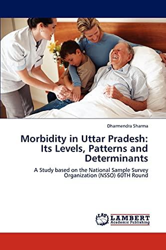 Morbidity in Uttar Pradesh: Its Levels, Patterns and Determinants: Dharmendra Sharma
