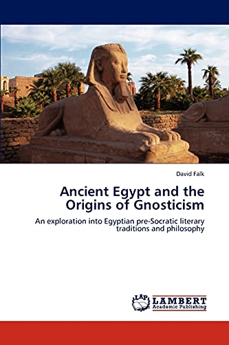 Ancient Egypt and the Origins of Gnosticism: David Falk