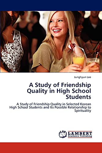 9783847315827: A Study of Friendship Quality in High School Students: A Study of Friendship Quality in Selected Korean High School Students and Its Possible Relationship to Spirituality