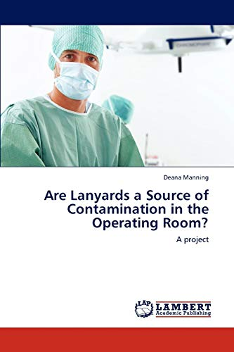 9783847316459: Are Lanyards a Source of Contamination in the Operating Room?: A project