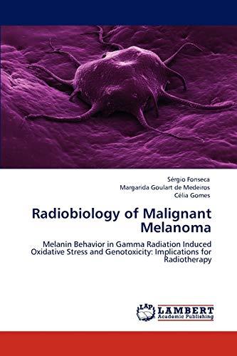 9783847316633: Radiobiology of Malignant Melanoma: Melanin Behavior in Gamma Radiation Induced Oxidative Stress and Genotoxicity: Implications for Radiotherapy