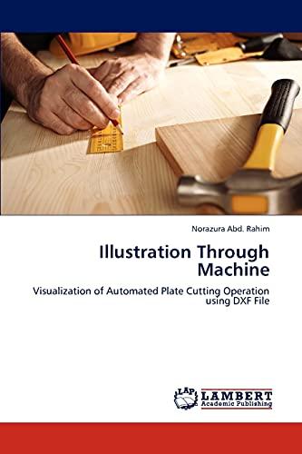 9783847316763: Illustration Through Machine: Visualization of Automated Plate Cutting Operation using DXF File