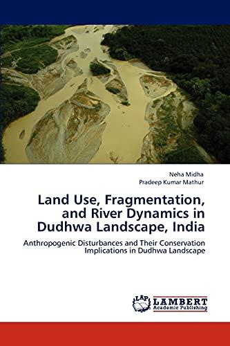 Land Use, Fragmentation, and River Dynamics in Dudhwa Landscape, India: Neha Midha