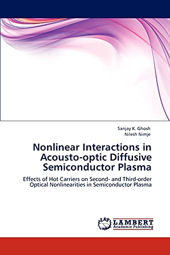 Nonlinear Interactions in Acousto-Optic Diffusive Semiconductor Plasma: Sanjay K. Ghosh
