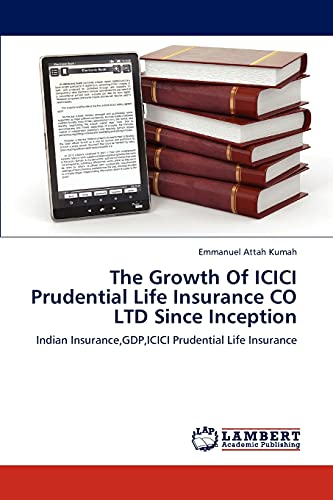 9783847317265: The Growth Of ICICI Prudential Life Insurance CO LTD Since Inception: Indian Insurance,GDP,ICICI Prudential Life Insurance