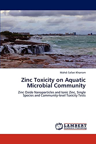 9783847317876: Zinc Toxicity on Aquatic Microbial Community: Zinc Oxide Nanoparticles and Ionic Zinc, Single Species and Community-level Toxicity Tests