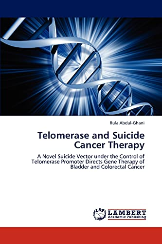 9783847319313: Telomerase and Suicide Cancer Therapy: A Novel Suicide Vector under the Control of Telomerase Promoter Directs Gene Therapy of Bladder and Colorectal Cancer