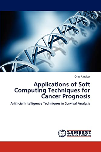 9783847319665: Applications of Soft Computing Techniques for Cancer Prognosis: Artificial Intelligence Techniques in Survival Analysis