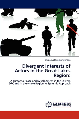 9783847320531: Divergent Interests of Actors in the Great Lakes Region:: A Threat to Peace and Development in the Eastern DRC and in the whole Region, A Systemic Approach