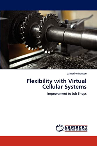 9783847321019: Flexibility with Virtual Cellular Systems: Improvement to Job Shops