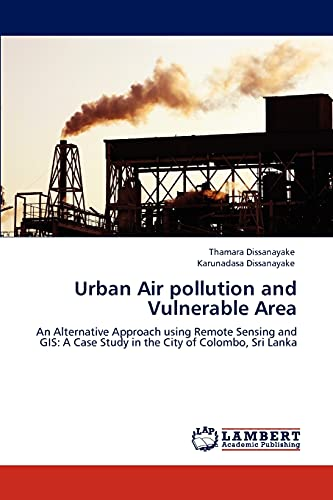 9783847321125: Urban Air pollution and Vulnerable Area: An Alternative Approach using Remote Sensing and GIS: A Case Study in the City of Colombo, Sri Lanka