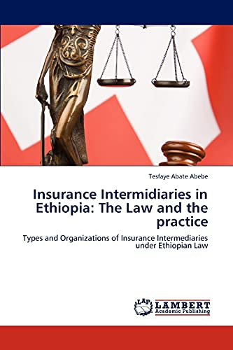 Insurance Intermidiaries in Ethiopia: The Law and the Practice: Tesfaye Abate Abebe