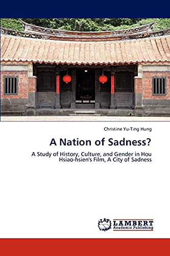 9783847321965: A Nation of Sadness?: A Study of History, Culture, and Gender in Hou Hsiao-hsien's Film, A City of Sadness