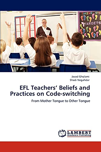 Efl Teachers' Beliefs and Practices on Code-Switching: Javad Gholami (author)
