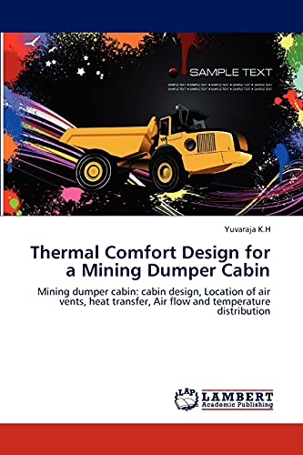 9783847323471: Thermal Comfort Design for a Mining Dumper Cabin: Mining dumper cabin: cabin design, Location of air vents, heat transfer, Air flow and temperature distribution