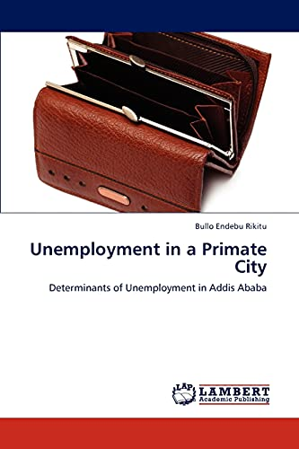 9783847325390: Unemployment in a Primate City: Determinants of Unemployment in Addis Ababa
