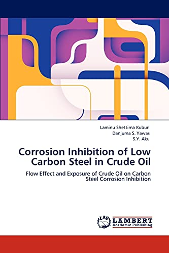 9783847325536: Corrosion Inhibition of Low Carbon Steel in Crude Oil: Flow Effect and Exposure of Crude Oil on Carbon Steel Corrosion Inhibition