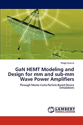 9783847325673: GaN HEMT Modeling and Design for mm and sub-mm Wave Power Amplifiers: Through Monte Carlo Particle-Based Device Simulations