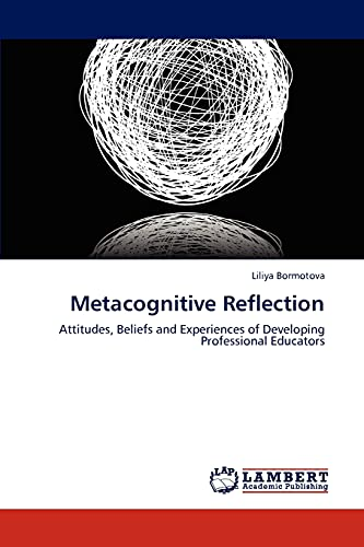 Metacognitive Reflection: Attitudes, Beliefs and Experiences of Developing Professional Educators: ...