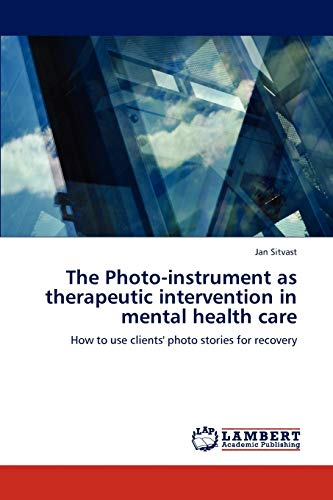 9783847325840: The Photo-instrument as therapeutic intervention in mental health care: How to use clients' photo stories for recovery