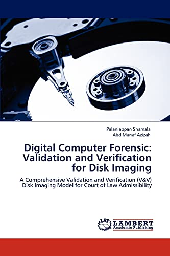 9783847326977: Digital Computer Forensic: Validation and Verification for Disk Imaging: A Comprehensive Validation and Verification (V&V) Disk Imaging Model for Court of Law Admissibility
