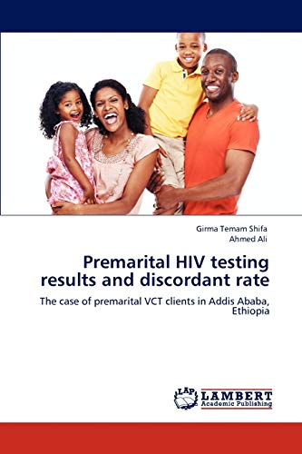 Premarital HIV testing results and discordant rate: The case of premarital VCT clients in Addis Ababa, Ethiopia (3847327755) by Shifa, Girma Temam; Ali, Ahmed