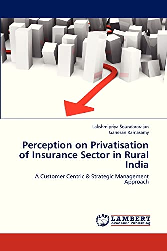 9783847327950: Perception on Privatisation of Insurance Sector in Rural India: A Customer Centric & Strategic Management Approach