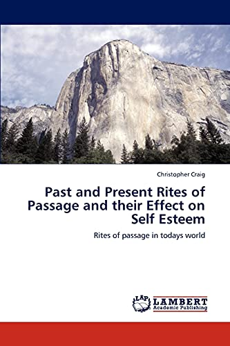 9783847328131: Past and Present Rites of Passage and their Effect on Self Esteem: Rites of passage in todays world