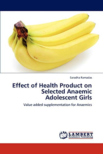 Effect of Health Product on Selected Anaemic Adolescent Girls (Paperback): Saradha Ramadas