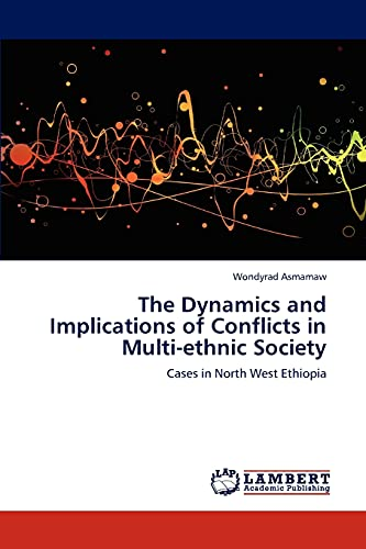 9783847328575: The Dynamics and Implications of Conflicts in Multi-ethnic Society: Cases in North West Ethiopia