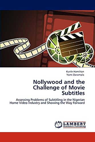 9783847328995: Nollywood and the Challenge of Movie Subtitles: Assessing Problems of Subtitling in the Nigerian Home Video Industry and Showing the Way Forward