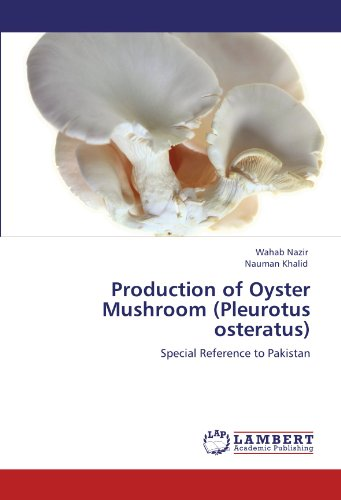 Production of Oyster Mushroom (Pleurotus osteratus): Special Reference to Pakistan: Wahab Nazir