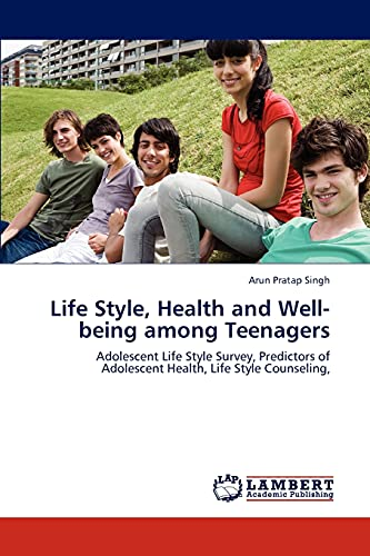 Life Style, Health and Well-Being Among Teenagers: Arun Pratap Singh
