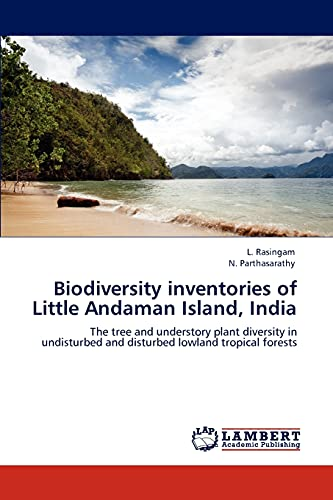 9783847331247: Biodiversity inventories of Little Andaman Island, India: The tree and understory plant diversity in undisturbed and disturbed lowland tropical forests