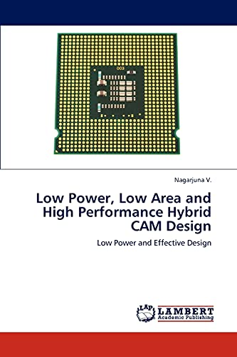 Low Power, Low Area and High Performance Hybrid CAM Design: Nagarjuna V.