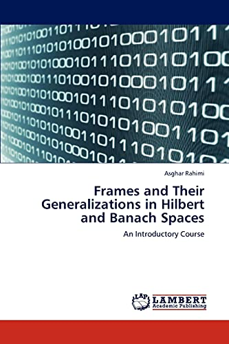 9783847331957: Frames and Their Generalizations in Hilbert and Banach Spaces: An Introductory Course