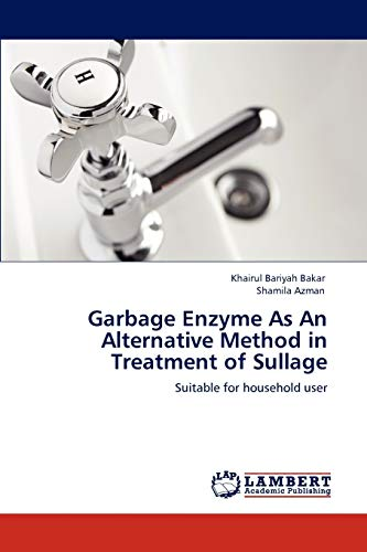 Garbage Enzyme As An Alternative Method in Treatment of Sullage: Suitable for household user: ...
