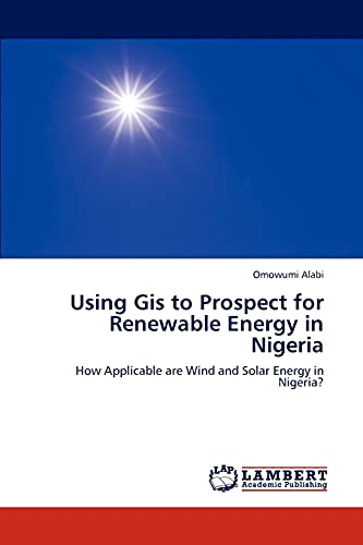 Using Gis to Prospect for Renewable Energy in Nigeria: How Applicable are Wind and Solar Energy in ...